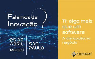Evento: TI – algo mais que um software; dia 25 de abril, em São Paulo